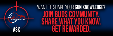 ASK! WANT TO SHARE YOUR GUN KNOWLEDGE? JOIN BUDS COMMUNITY. SHARE WHAT YOU KNOW. GET REWARDED.