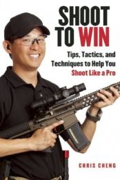Shoot To Win - Tips, Tactics, and Techniques to Help You Shoot Like a Pro Chris Cheng