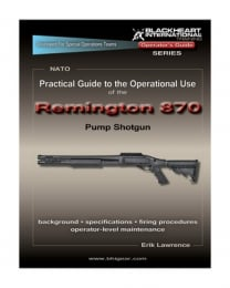 Practical Guide to the Operational Use of the Remington 870 Shot